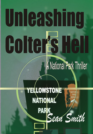 Unleashing Colter's Hell, a national park thriller by Sean Smith.
